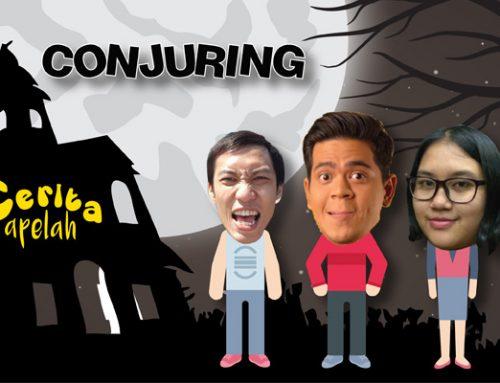 Cerita Apelah: Conjuring
